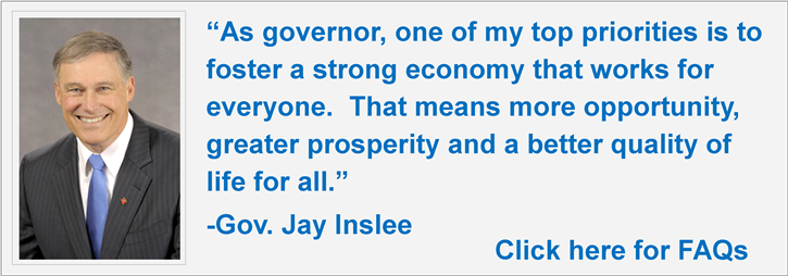 """As governor, one of my top priorities is to foster a strong economy that works for everyone. That means more opportunity, greater prosperity and a better quality of life for all.""-Gov. Jay Inslee"